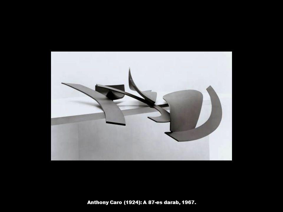 Anthony Caro (1924): A 87-es darab, 1967.