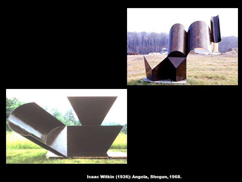 Isaac Witkin (1936): Angola, Shogun, 1968.