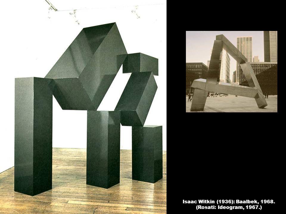 Isaac Witkin (1936): Baalbek, 1968. (Rosati: Ideogram, 1967.)