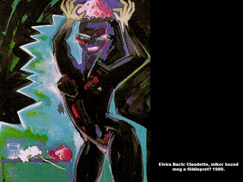 Elvira Bach: Claudette, mikor hozod meg a földiepret 1980.