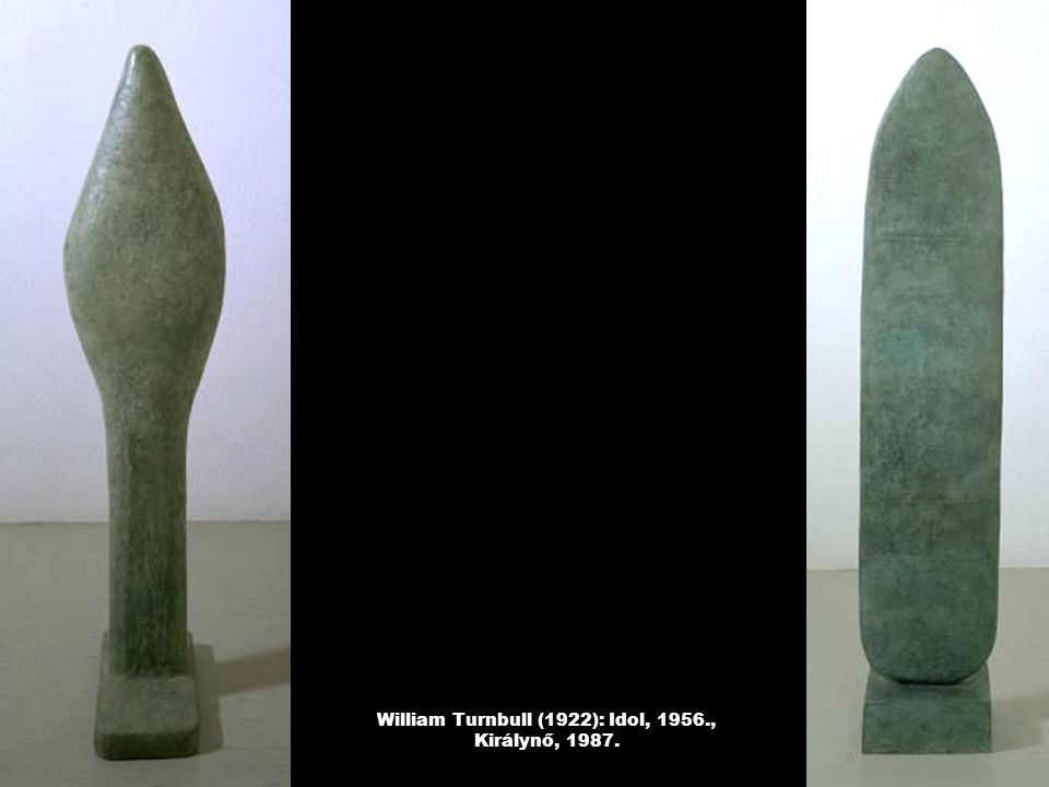 William Turnbull (1922): Idol, 1956., Királynő, 1987.