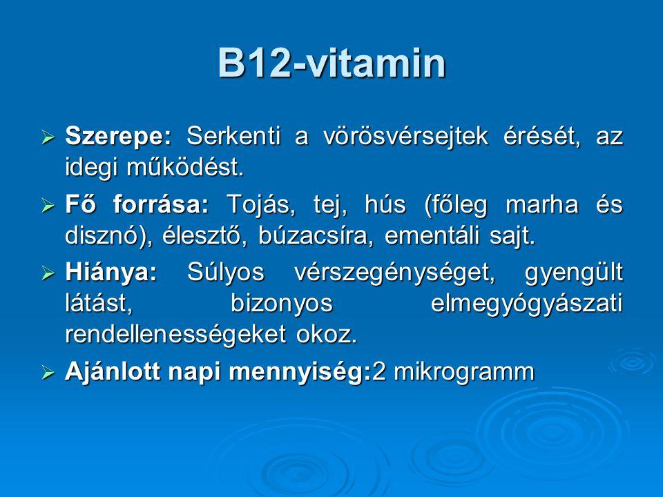 B12-vitamin Szerepe: Serkenti a vörösvérsejtek érését, az idegi működést.