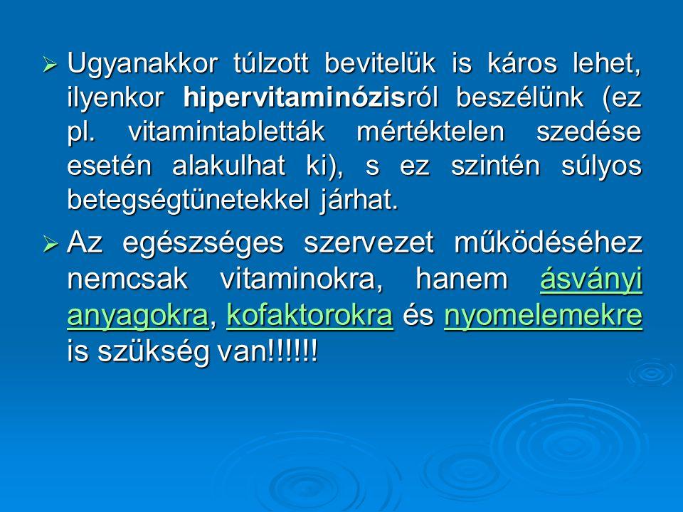 Ugyanakkor túlzott bevitelük is káros lehet, ilyenkor hipervitaminózisról beszélünk (ez pl. vitamintabletták mértéktelen szedése esetén alakulhat ki), s ez szintén súlyos betegségtünetekkel járhat.