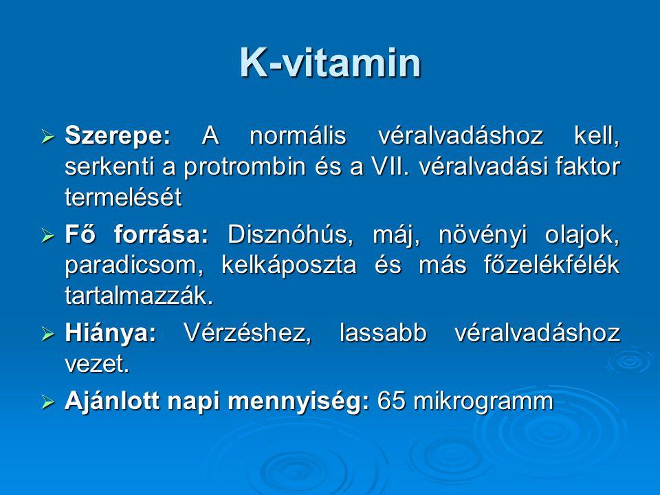K-vitamin Szerepe: A normális véralvadáshoz kell, serkenti a protrombin és a VII. véralvadási faktor termelését.