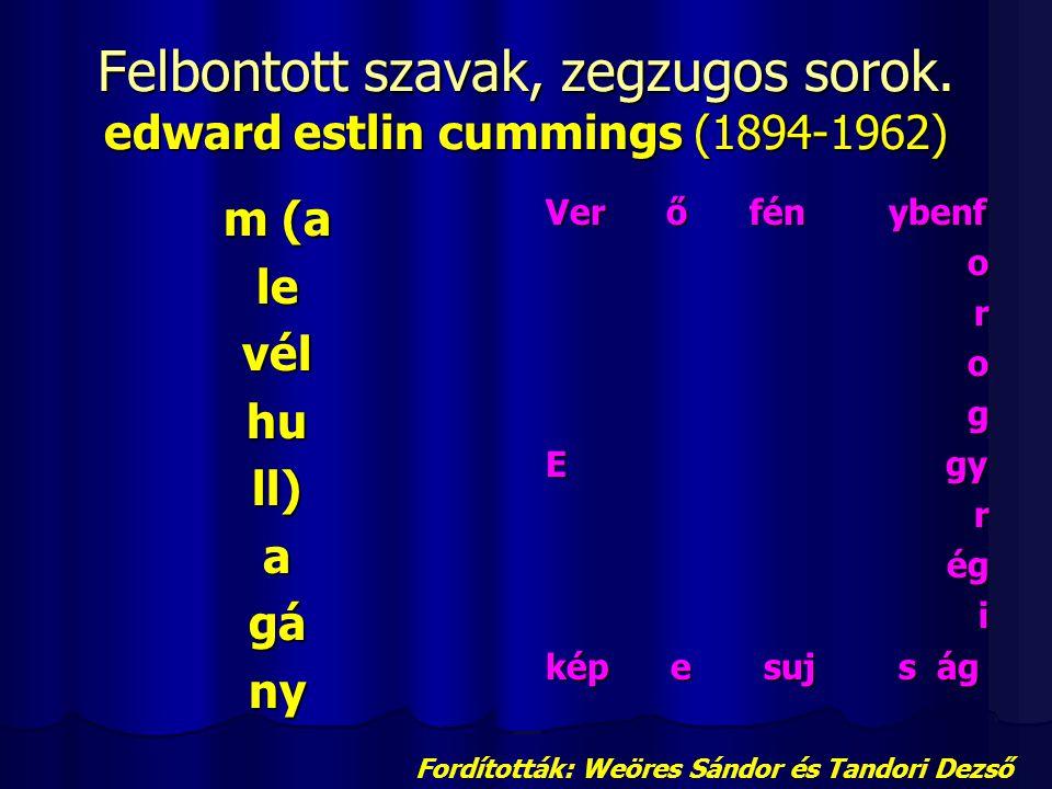 Felbontott szavak, zegzugos sorok. edward estlin cummings (1894-1962)