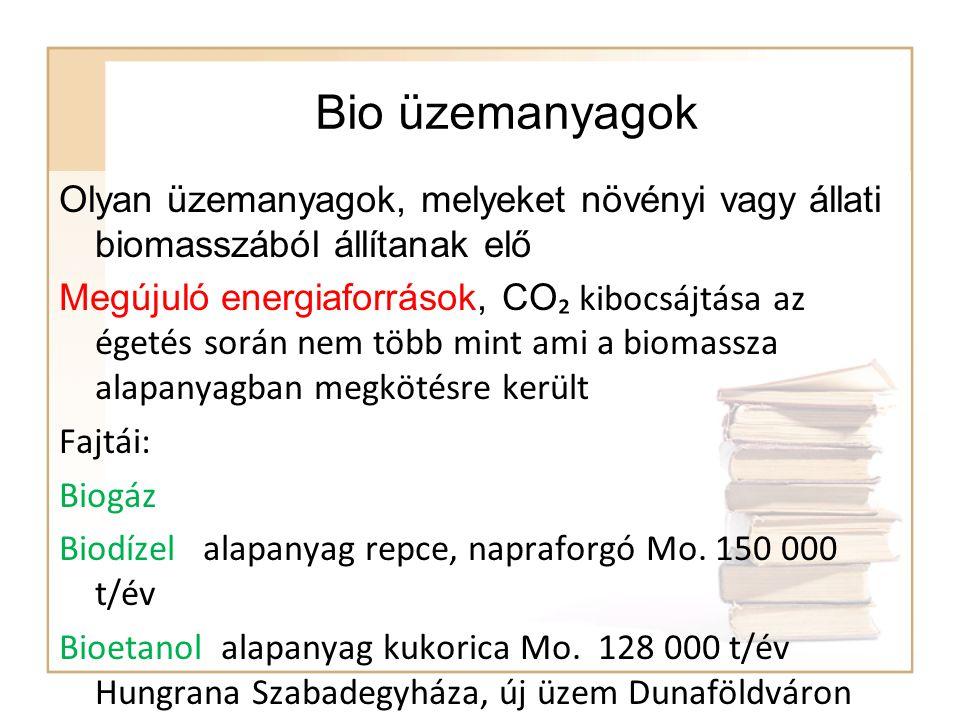 Bio üzemanyagok Olyan üzemanyagok, melyeket növényi vagy állati biomasszából állítanak elő.