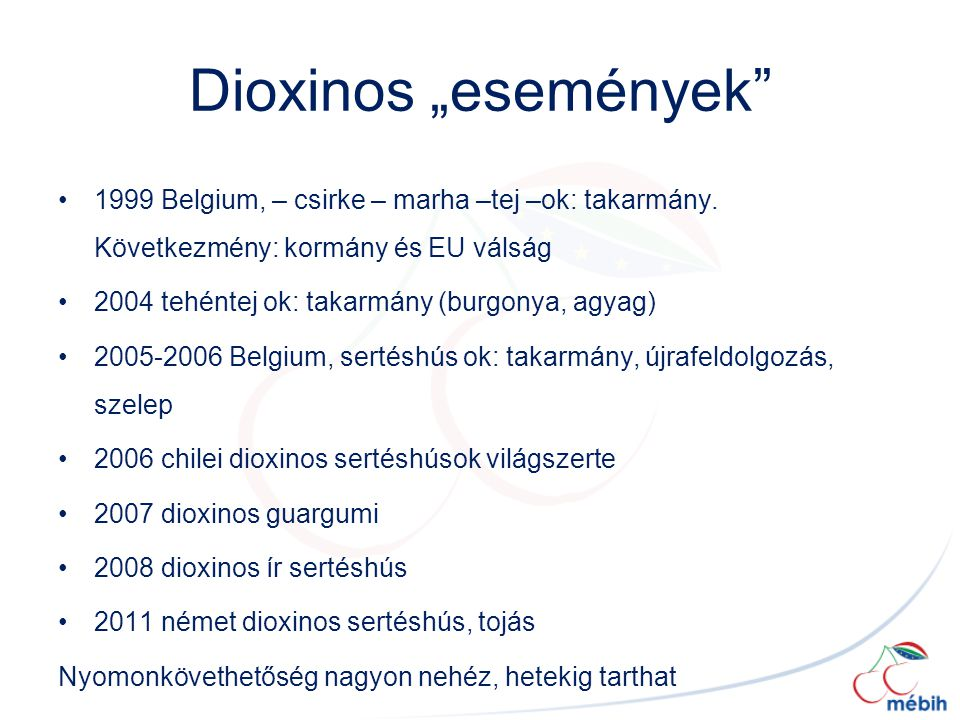 """Dioxinos """"események 1999 Belgium, – csirke – marha –tej –ok: takarmány. Következmény: kormány és EU válság."""