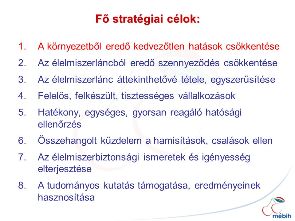 Fő stratégiai célok: A környezetből eredő kedvezőtlen hatások csökkentése. Az élelmiszerláncból eredő szennyeződés csökkentése.