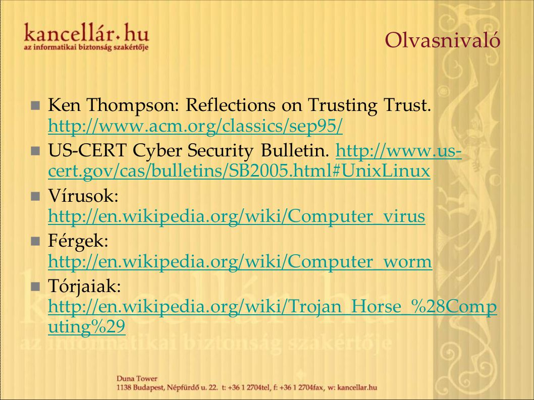 Olvasnivaló Ken Thompson: Reflections on Trusting Trust. http://www.acm.org/classics/sep95/
