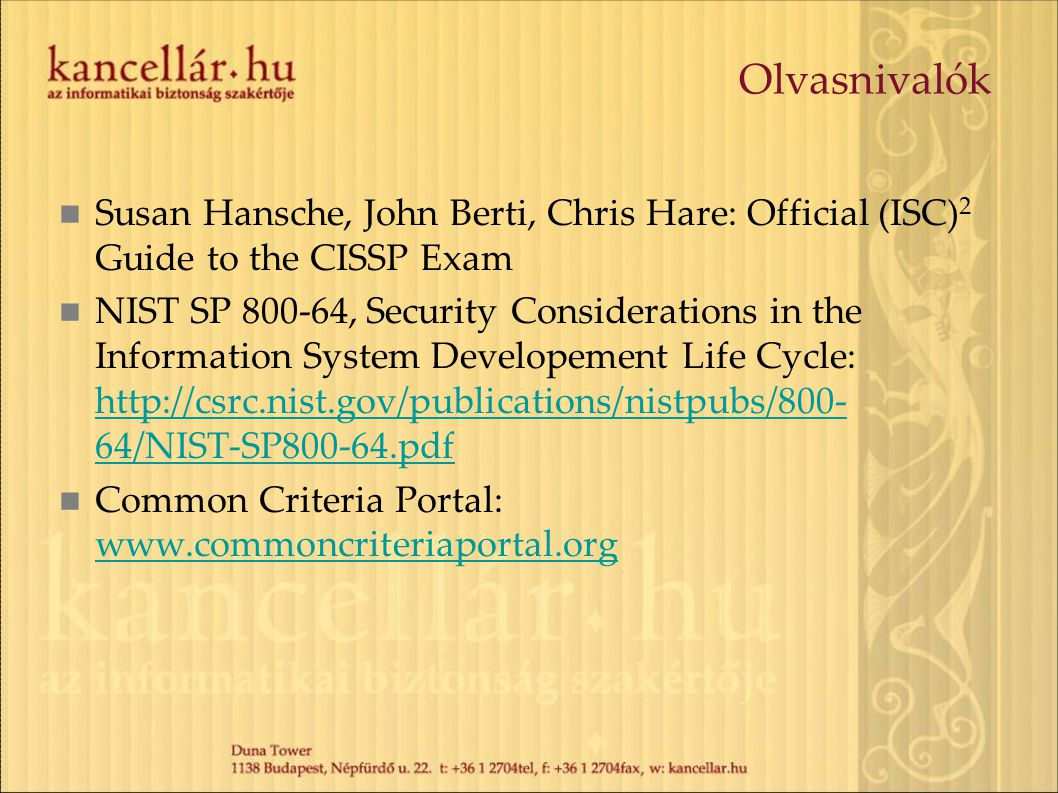 Olvasnivalók Susan Hansche, John Berti, Chris Hare: Official (ISC)2 Guide to the CISSP Exam.