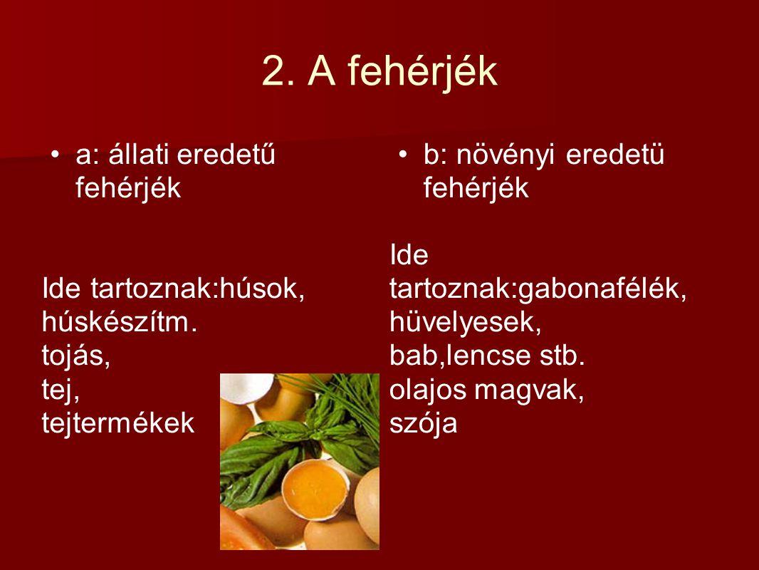 2. A fehérjék a: állati eredetű fehérjék Ide tartoznak:húsok,