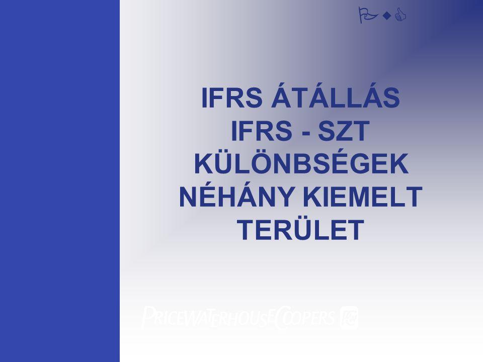 IFRS ÁTÁLLÁS IFRS - SZT KÜLÖNBSÉGEK NÉHÁNY KIEMELT TERÜLET