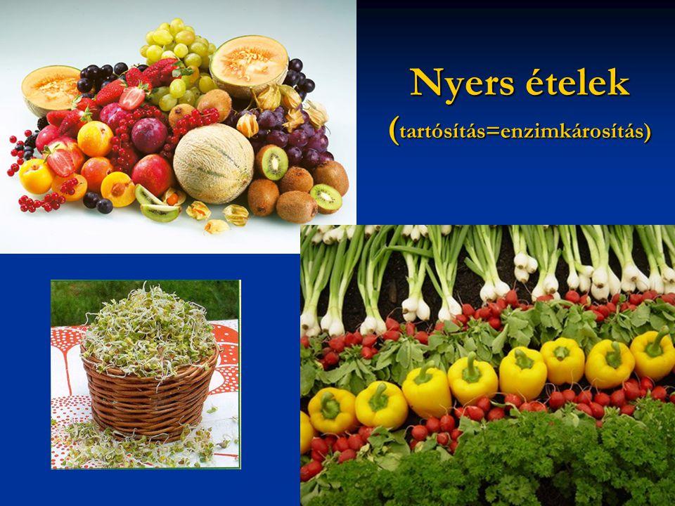 Nyers ételek (tartósítás=enzimkárosítás)