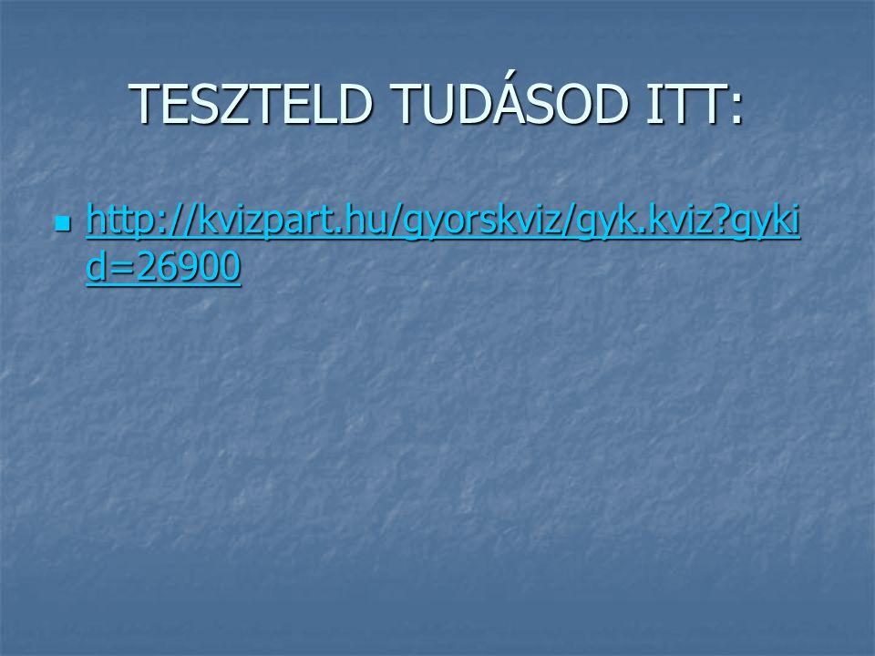TESZTELD TUDÁSOD ITT: http://kvizpart.hu/gyorskviz/gyk.kviz gykid=26900