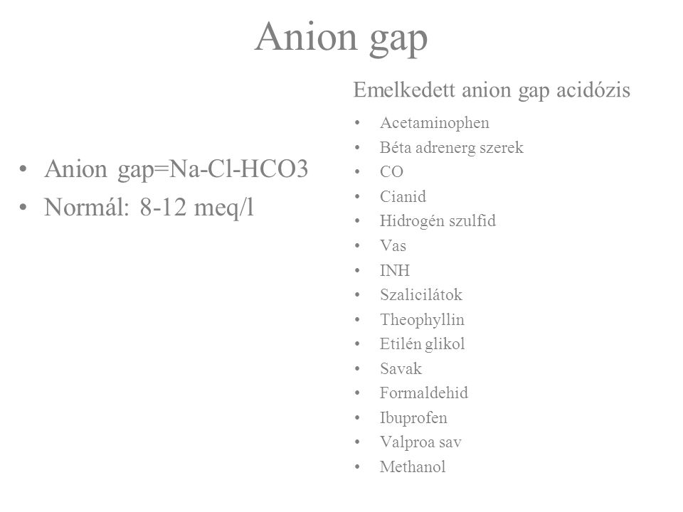 Anion gap Anion gap=Na-Cl-HCO3 Normál: 8-12 meq/l