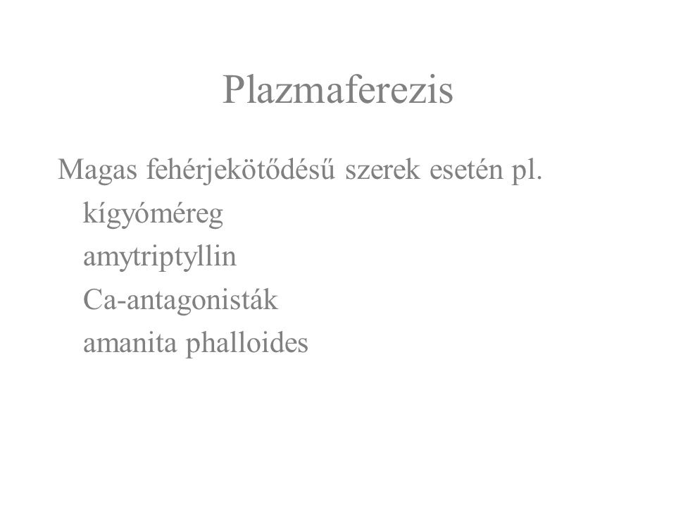Plazmaferezis Magas fehérjekötődésű szerek esetén pl. kígyóméreg