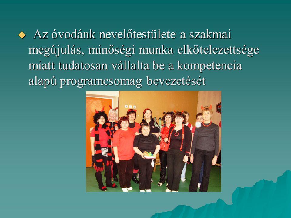 Az óvodánk nevelőtestülete a szakmai megújulás, minőségi munka elkötelezettsége miatt tudatosan vállalta be a kompetencia alapú programcsomag bevezetését