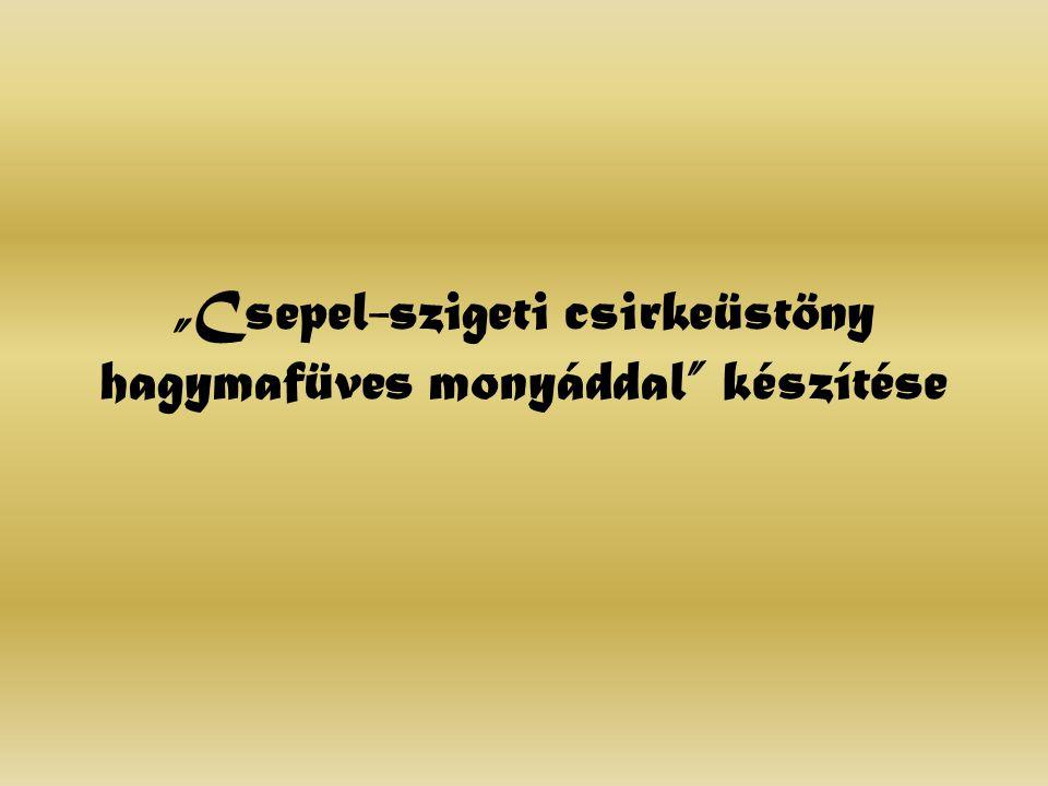 """""""Csepel-szigeti csirkeüstöny hagymafüves monyáddal készítése"""