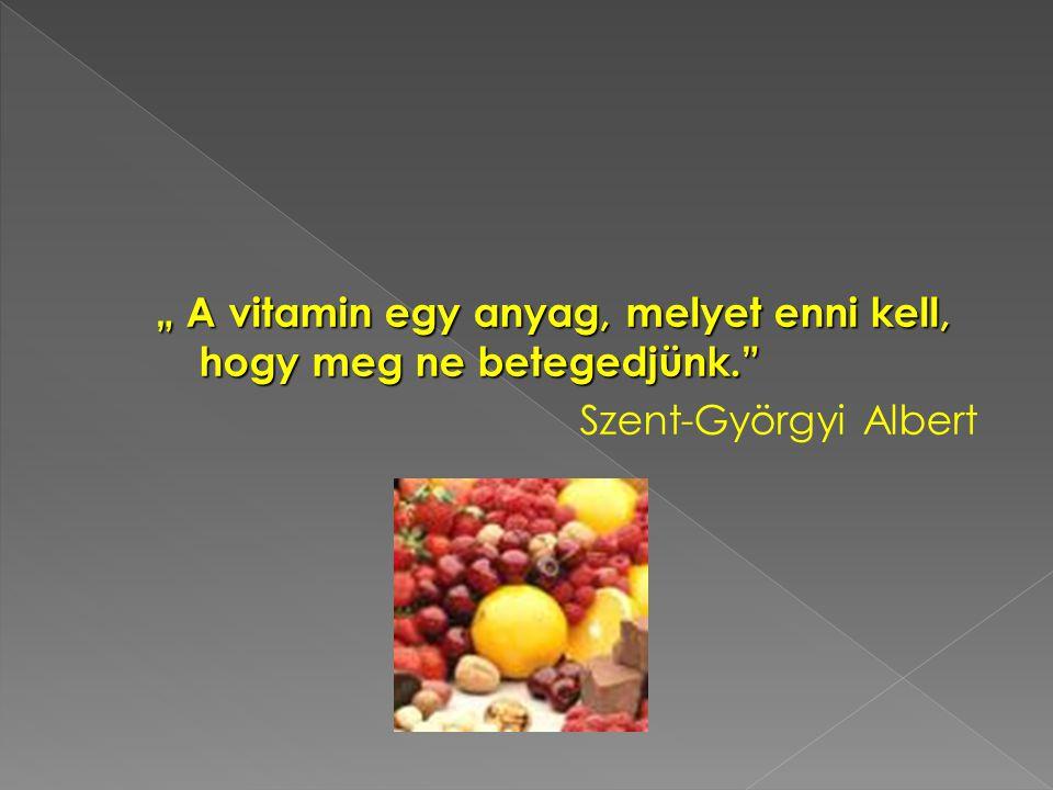 """"""" A vitamin egy anyag, melyet enni kell, hogy meg ne betegedjünk."""