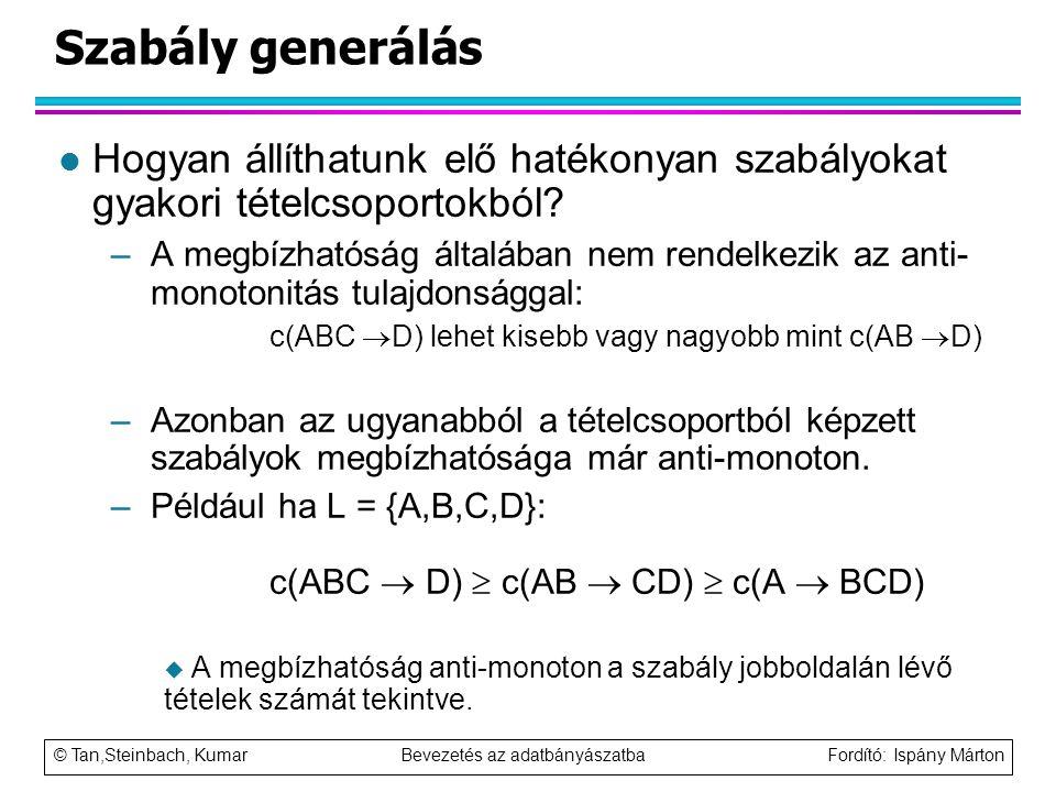 Szabály generálás Hogyan állíthatunk elő hatékonyan szabályokat gyakori tételcsoportokból