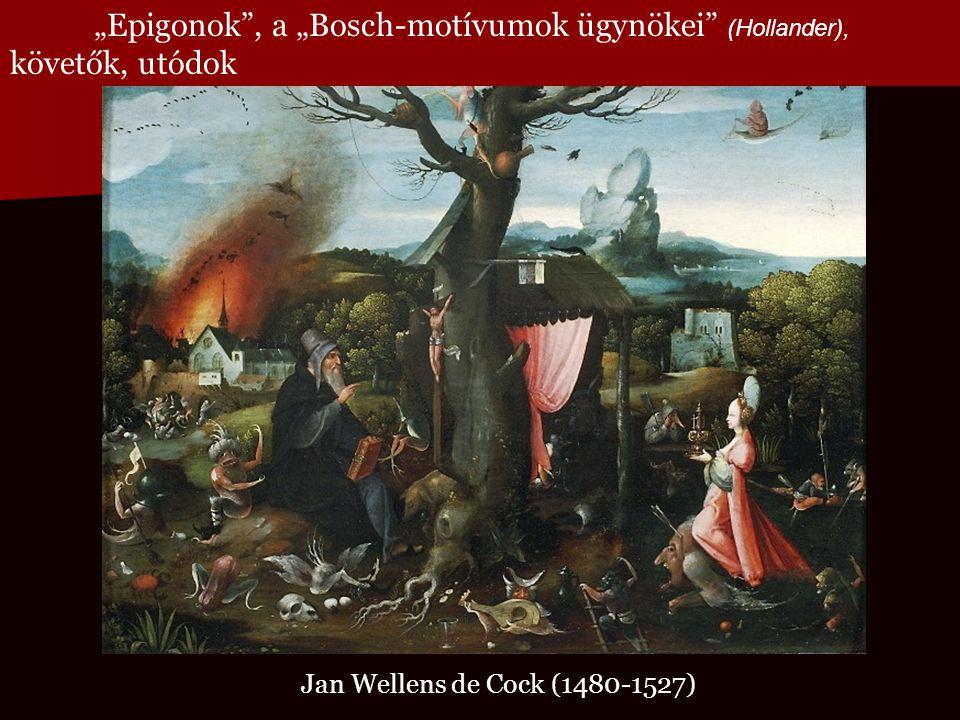"""""""Epigonok , a """"Bosch-motívumok ügynökei (Hollander), követők, utódok"""