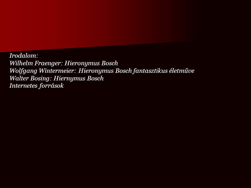 Irodalom: Wilhelm Fraenger: Hieronymus Bosch. Wolfgang Wintermeier: Hieronymus Bosch fantasztikus életműve.