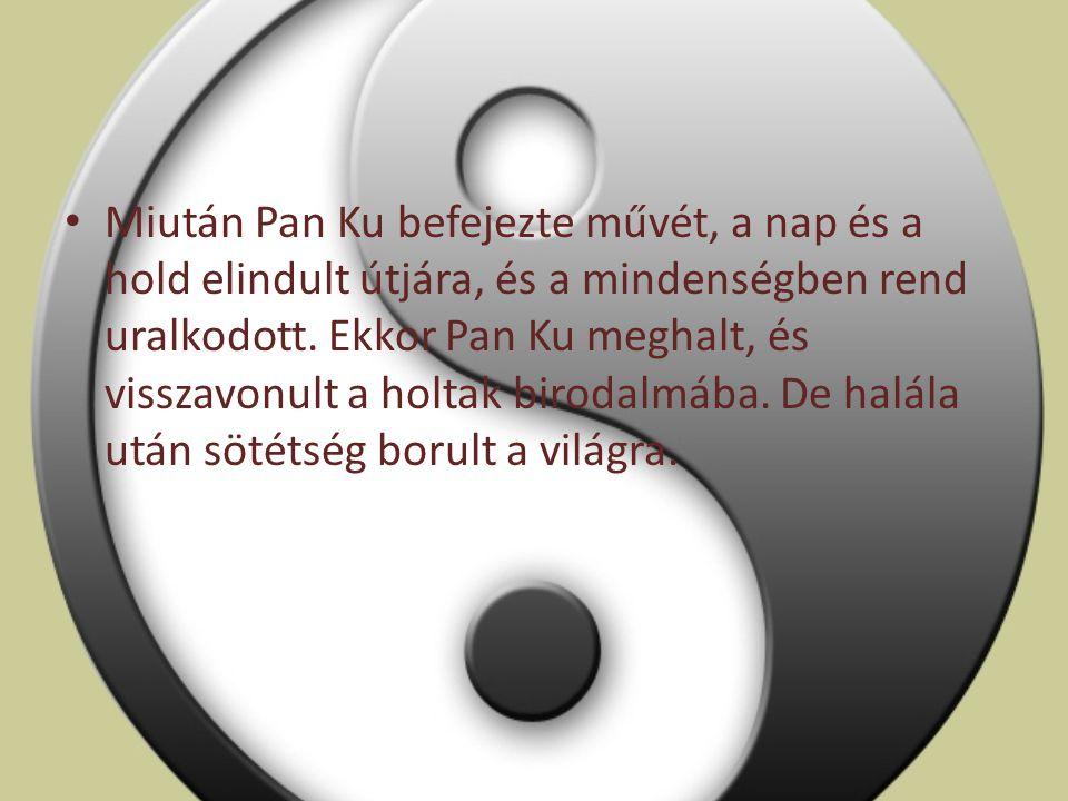 Miután Pan Ku befejezte művét, a nap és a hold elindult útjára, és a mindenségben rend uralkodott.