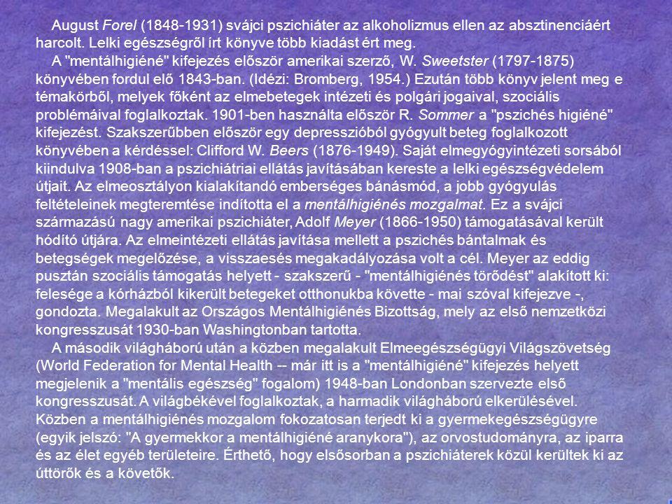 August Forel (1848-1931) svájci pszichiáter az alkoholizmus ellen az absztinenciáért harcolt. Lelki egészségről írt könyve több kiadást ért meg.