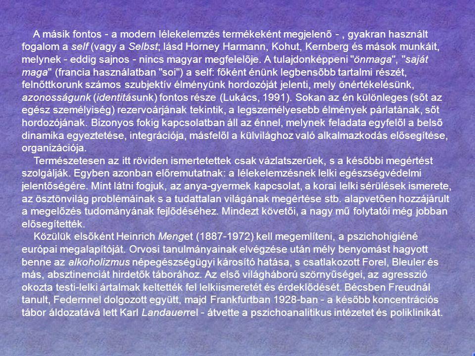 A másik fontos - a modern lélekelemzés termékeként megjelenő - , gyakran használt fogalom a self (vagy a Selbst; lásd Horney Harmann, Kohut, Kernberg és mások munkáit, melynek - eddig sajnos - nincs magyar megfelelője.
