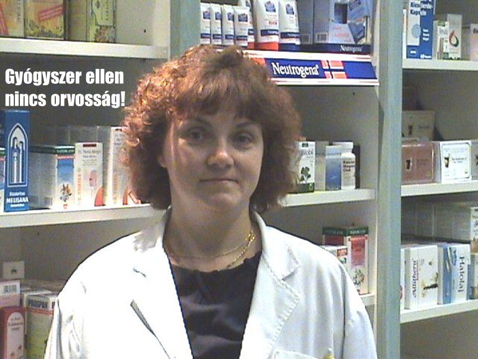Gyógyszer ellen nincs orvosság!