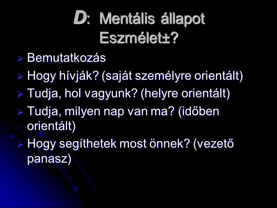 D: Mentális állapot Eszmélet±
