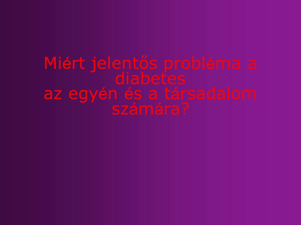 Miért jelentős probléma a diabetes az egyén és a társadalom számára