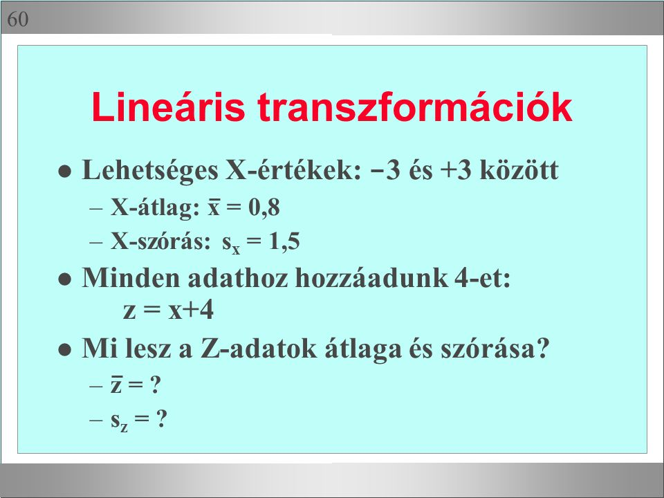 Egy példa X = IQ,  |X-  (X-  d(IQ) = E(|IQ-100|)