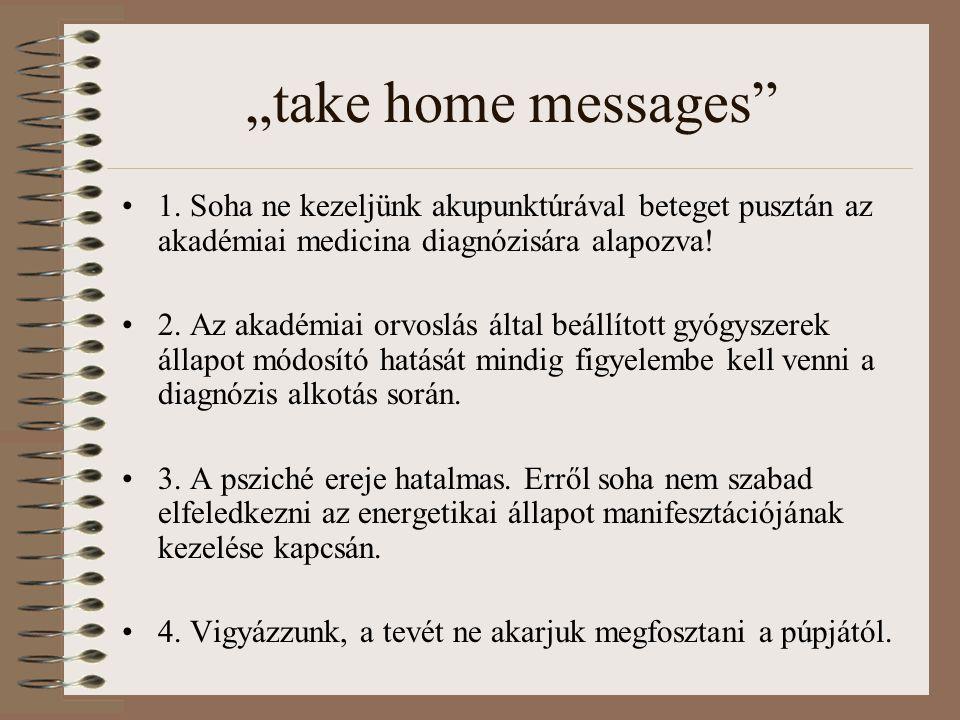 """""""take home messages 1. Soha ne kezeljünk akupunktúrával beteget pusztán az akadémiai medicina diagnózisára alapozva!"""