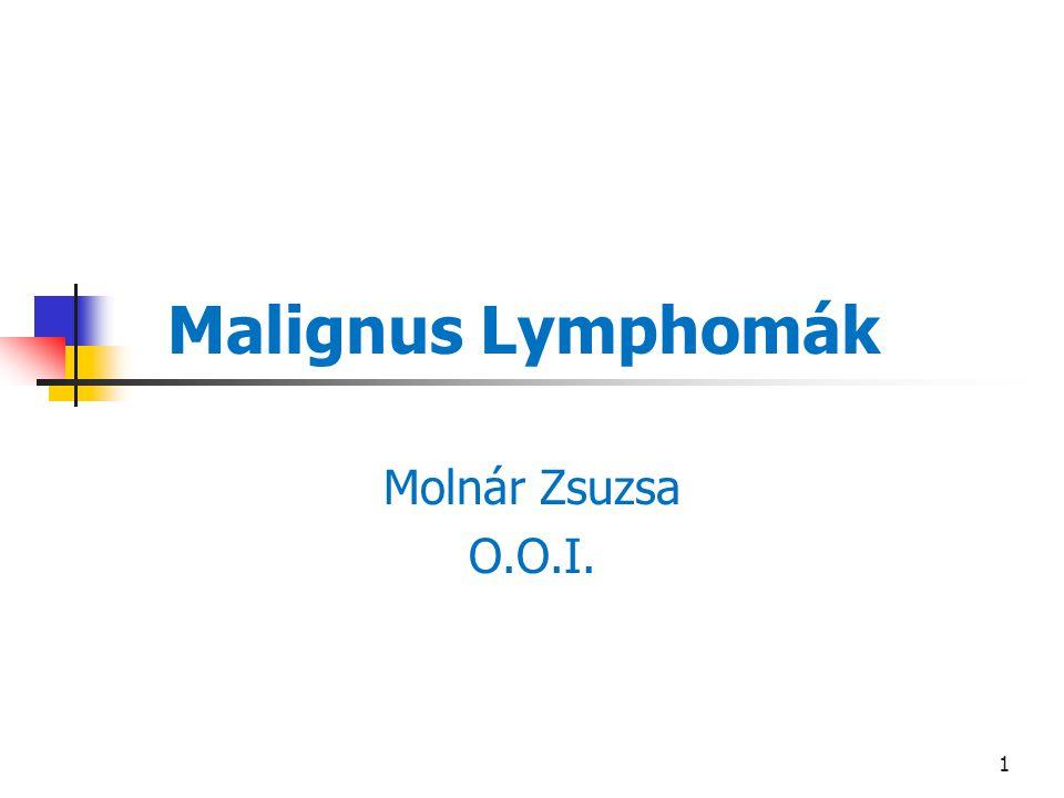 Malignus Lymphomák Molnár Zsuzsa O.O.I.