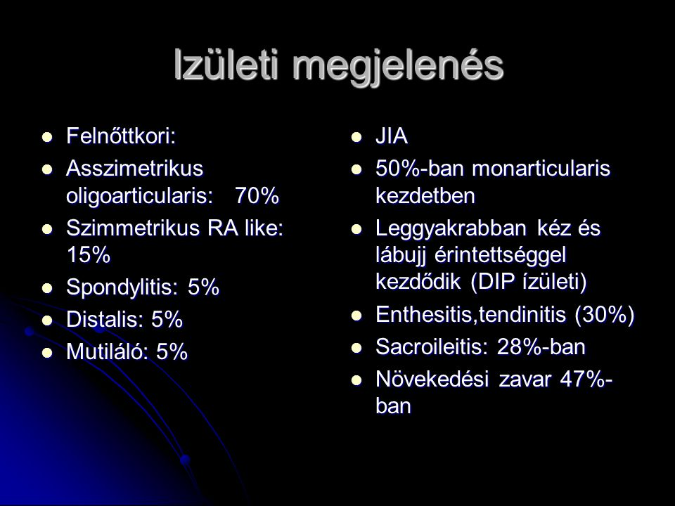 Izületi megjelenés Felnőttkori: Asszimetrikus oligoarticularis: 70%