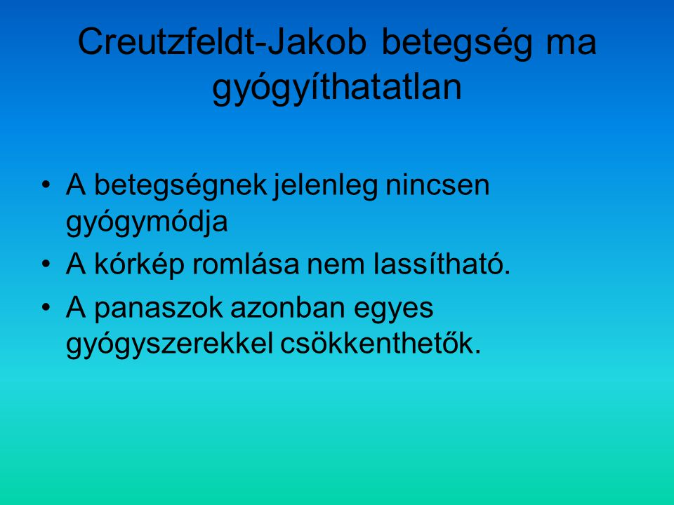 Creutzfeldt-Jakob betegség ma gyógyíthatatlan