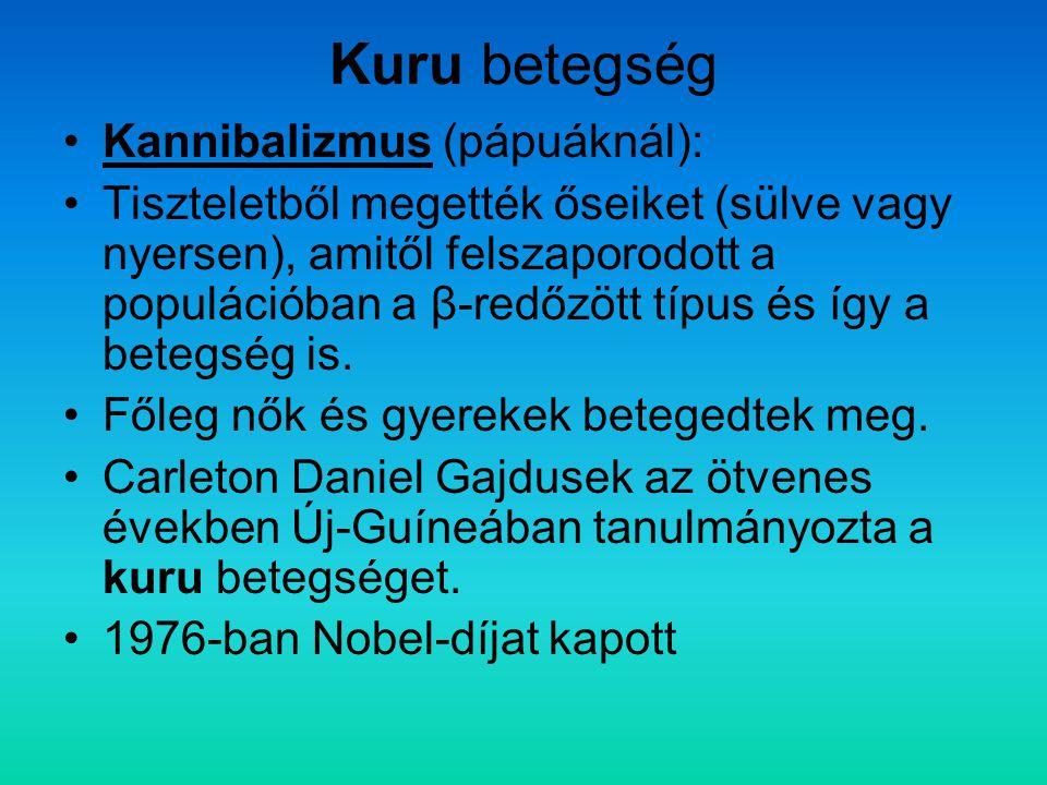 Kuru betegség Kannibalizmus (pápuáknál):