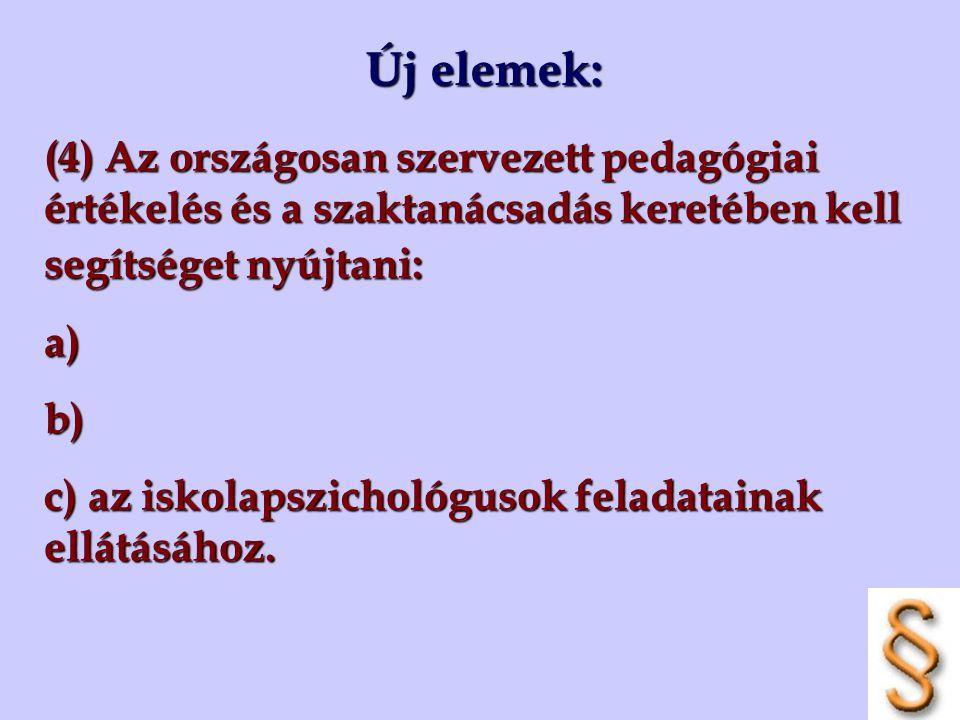 Új elemek: (4) Az országosan szervezett pedagógiai értékelés és a szaktanácsadás keretében kell segítséget nyújtani: