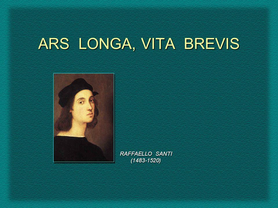 ARS LONGA, VITA BREVIS RAFFAELLO SANTI (1483-1520)