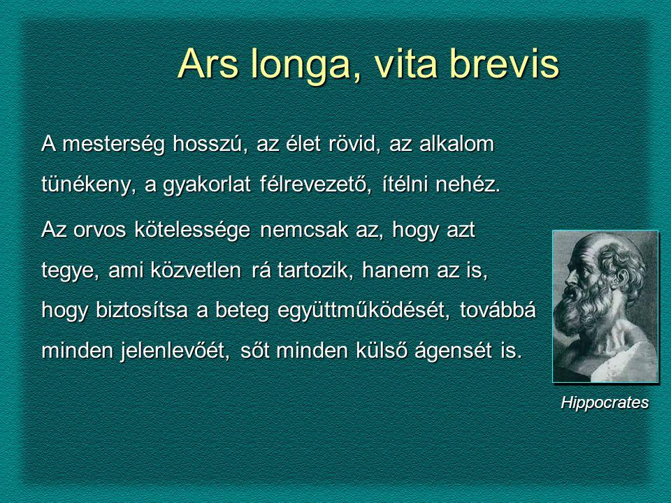 Ars longa, vita brevis A mesterség hosszú, az élet rövid, az alkalom tünékeny, a gyakorlat félrevezető, ítélni nehéz.