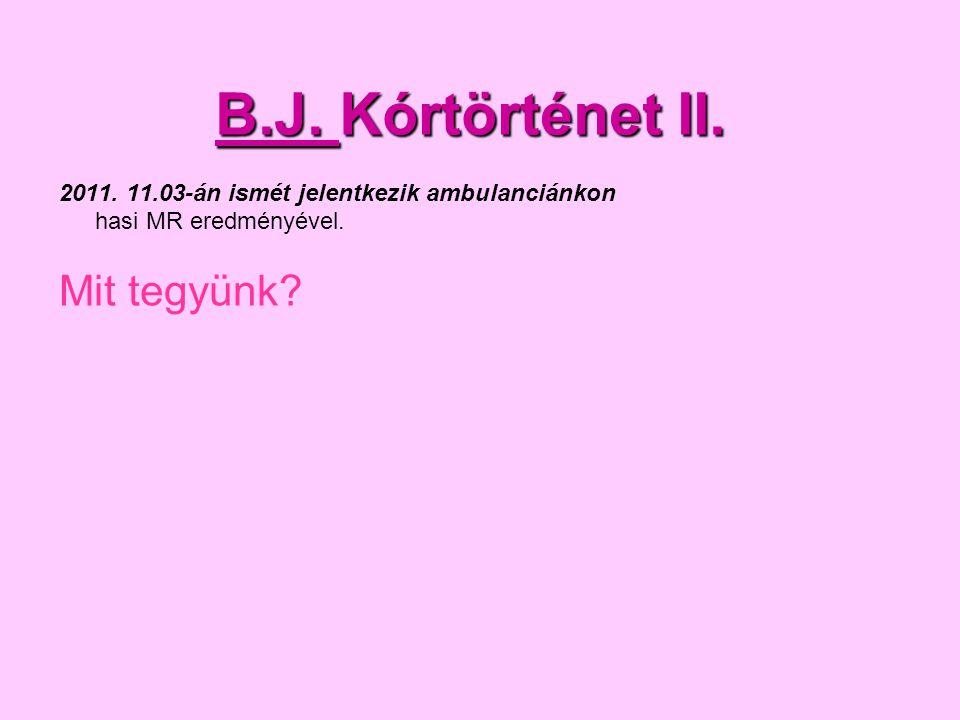 B.J. Kórtörténet II. Mit tegyünk