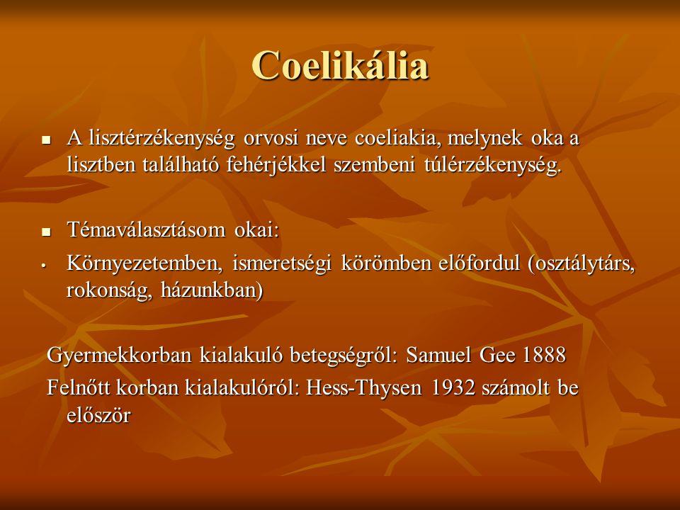 Coelikália A lisztérzékenység orvosi neve coeliakia, melynek oka a lisztben található fehérjékkel szembeni túlérzékenység.