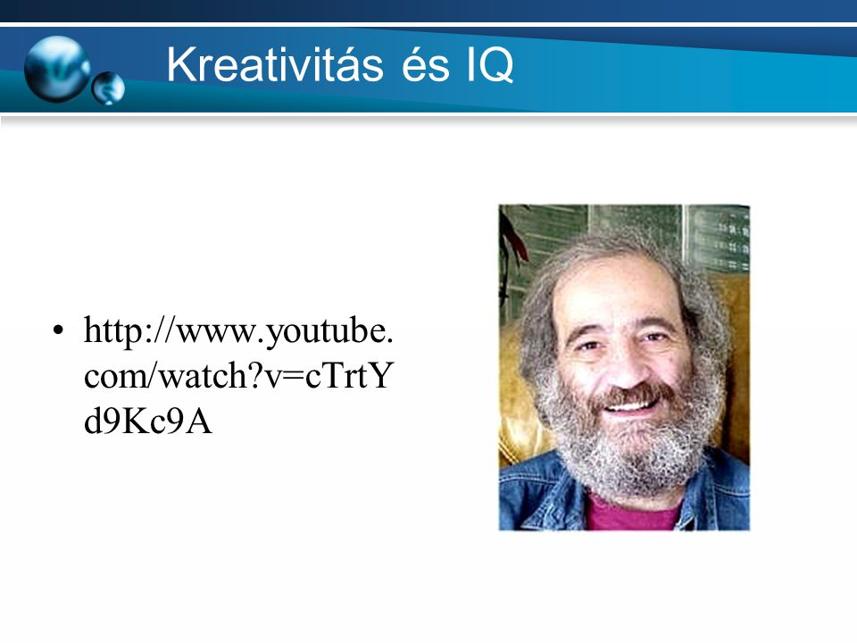 Kreativitás és IQ http://www.youtube.com/watch v=cTrtYd9Kc9A