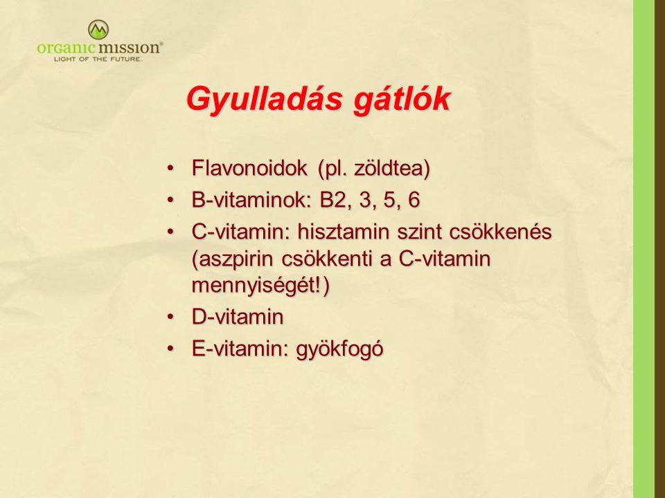 Gyulladás gátlók Flavonoidok (pl. zöldtea) B-vitaminok: B2, 3, 5, 6