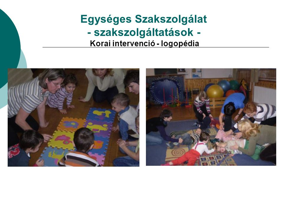 Egységes Szakszolgálat - szakszolgáltatások - Korai intervenció - logopédia