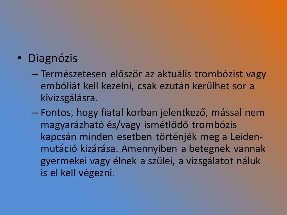 Diagnózis Természetesen először az aktuális trombózist vagy embóliát kell kezelni, csak ezután kerülhet sor a kivizsgálásra.