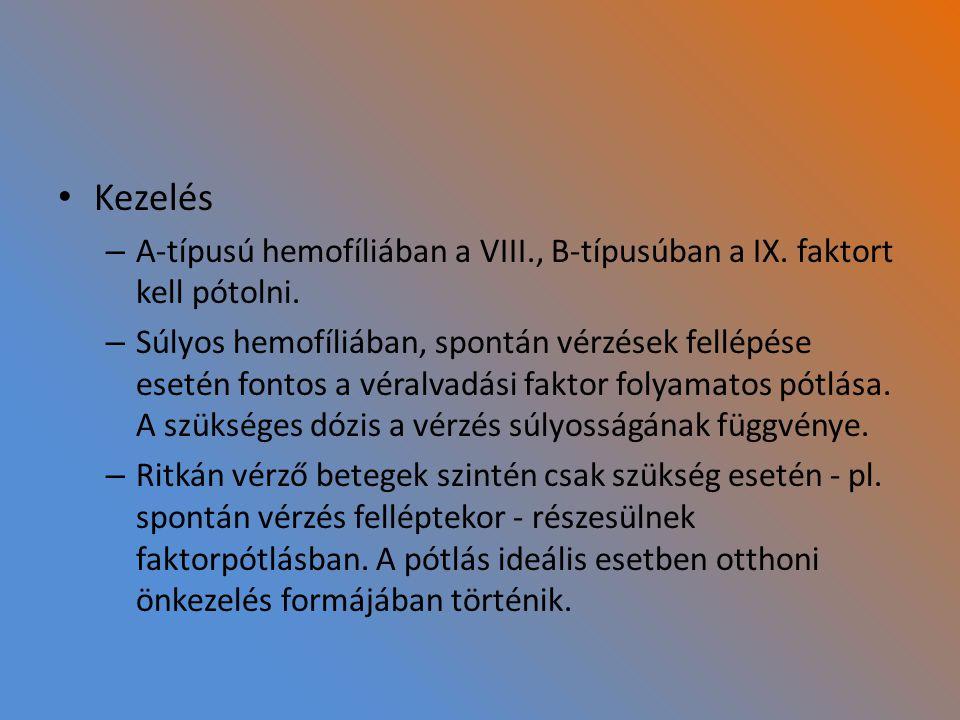 Kezelés A-típusú hemofíliában a VIII., B-típusúban a IX. faktort kell pótolni.