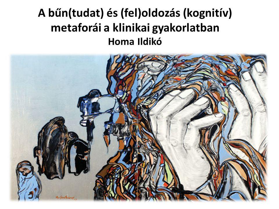 A bűn(tudat) és (fel)oldozás (kognitív) metaforái a klinikai gyakorlatban Homa Ildikó