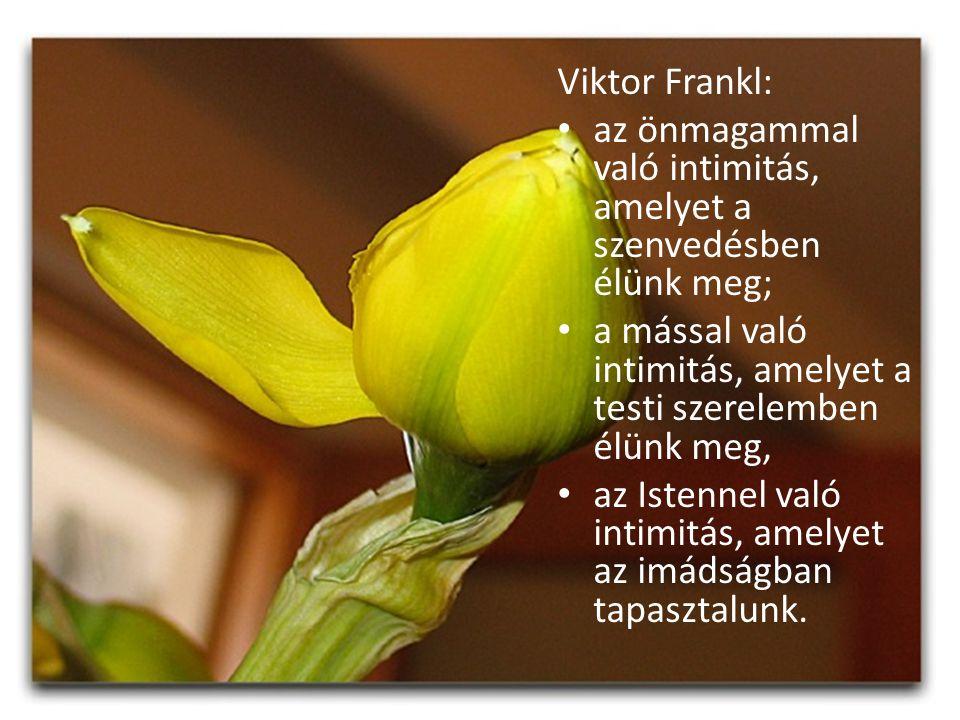 Viktor Frankl: az önmagammal való intimitás, amelyet a szenvedésben élünk meg; a mással való intimitás, amelyet a testi szerelemben élünk meg,